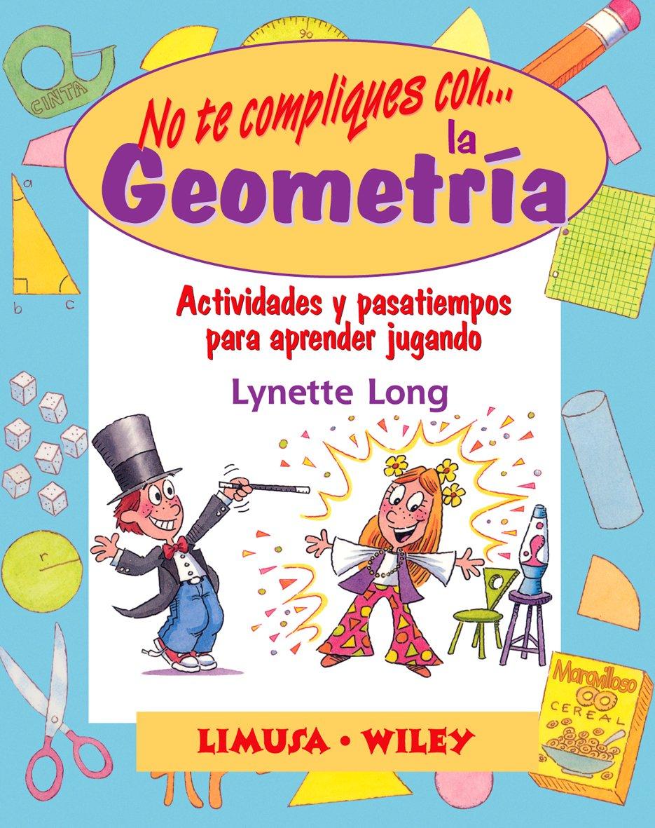 Read Online No Te Compliques Con La Geometria/ Groovy Geometry: Actividades Y Pasatiempos Para Aprender Jugando  / Games and Activities That Make Math Easy and Fun (Spanish Edition) pdf