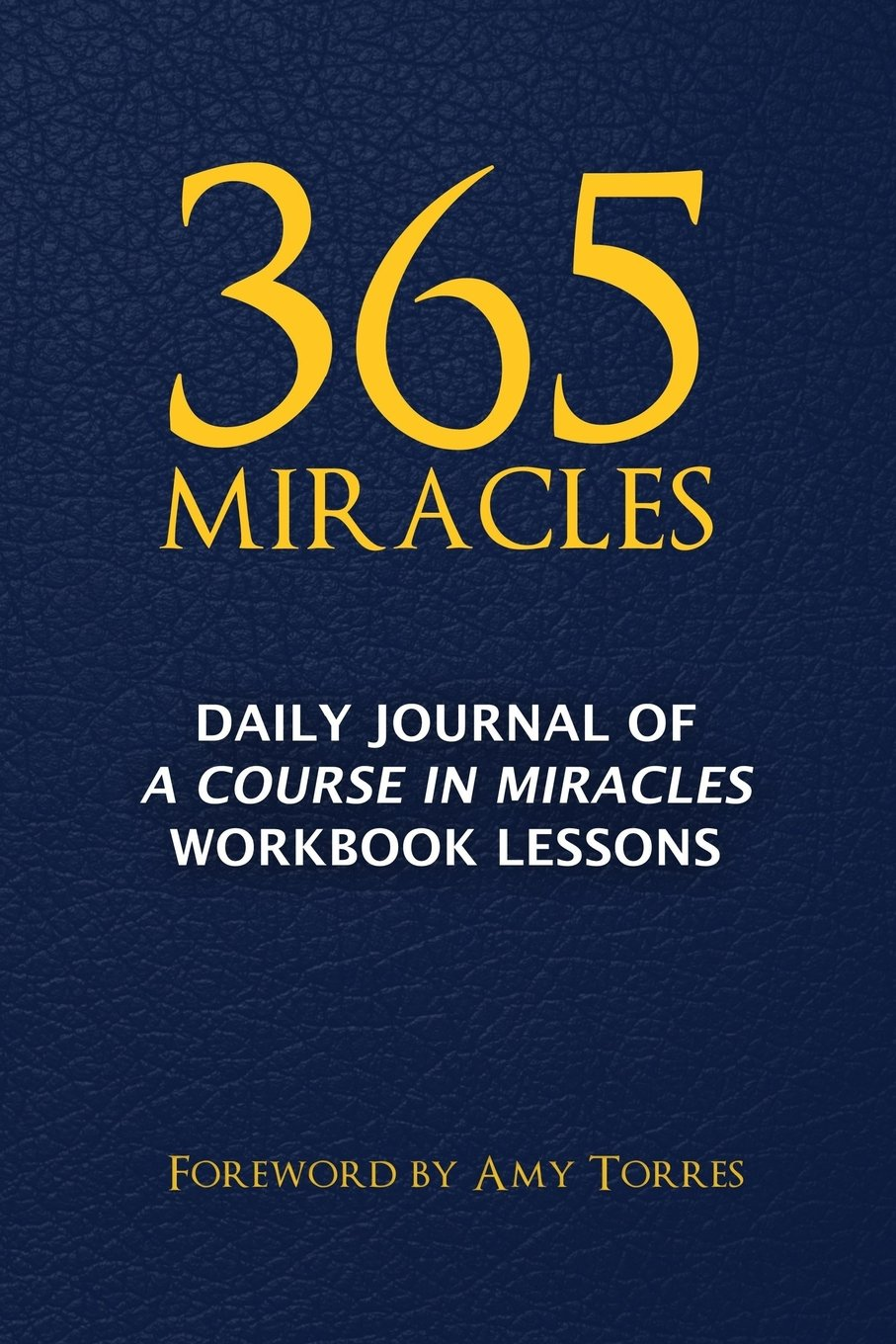 365 Miracles: Daily Journal of A Course In Miracles Workbook Lessons:  MindPress Media, Amy Torres: 9780989491228: Amazon.com: Books