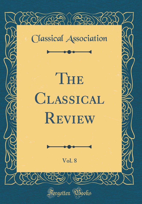 Download The Classical Review, Vol. 8 (Classic Reprint) PDF