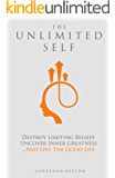 The Unlimited Self: Destroy Limiting Beliefs, Uncover Inner Greatness, and Live the Good Life (English Edition)