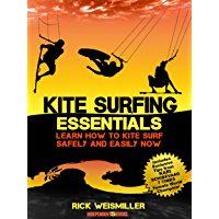 Kite Surfing Essentials – Learn How to Kite Surf Safely and Easily NOW! (English Edition)