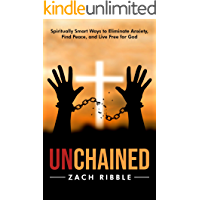 Unchained: Spiritually Smart Ways to Eliminate Anxiety, Find Peace, and Live Free for God