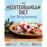 The Mediterranean Diet for Beginners: The Complete Guide - 40 Delicious Recipes, 7-Day Diet Meal Plan, and 10 Tips for Succes