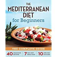 The Mediterranean Diet for Beginners: The Complete Guide - 40 Delicious Recipes, 7-Day Diet Meal Plan, and 10 Tips for Success