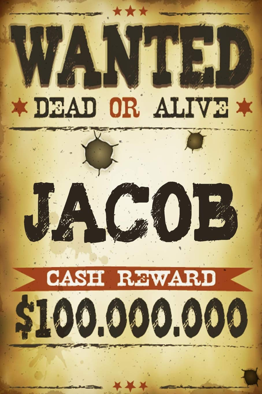 Amazon com: Jacob Wanted Dead Or Alive Cash Reward $100,000,000