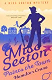 Miss Seeton Paints the Town (A Miss Seeton Mystery)