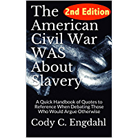 The American Civil War WAS About Slavery: A Quick Handbook of Quotes to Reference  When Debating Those Who Would Argue Otherwise (English Edition)