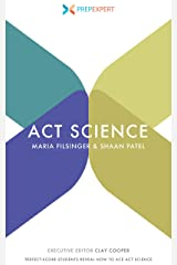 Prep Expert ACT Science: Perfect-Score Students Reveal How to Ace ACT Science Kindle Edition