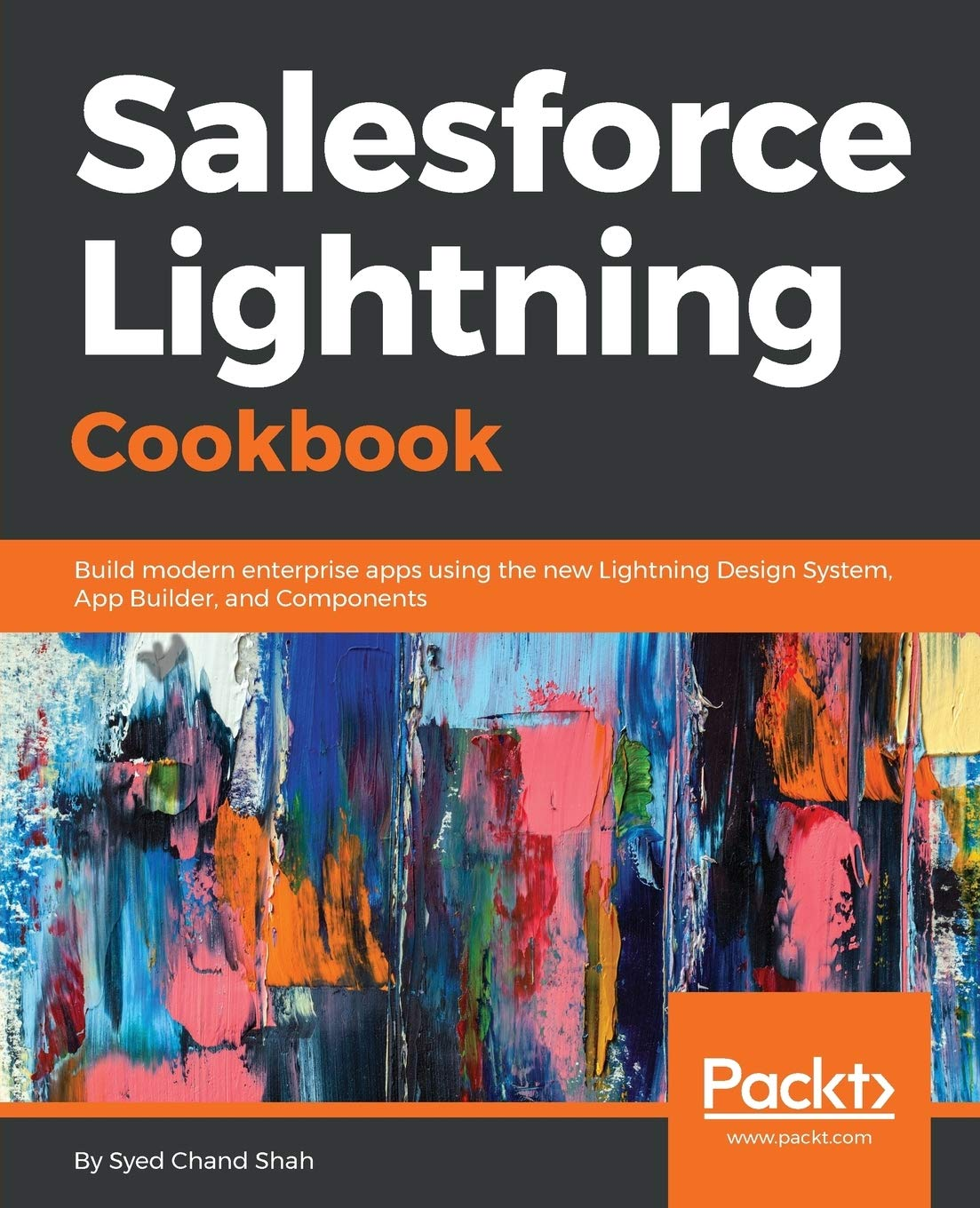 Amazon Com Salesforce Lightning Cookbook Build Modern Enterprise Apps Using The New Lightning Design System App Builder And Components 9781789538250 Shah Syed Chand Books