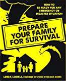 Prepare Your Family for Survival: How to Be Ready for Any Emergency or Disaster Situation