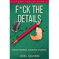 F*ck the Details: Fewer words. Sharper stories. (Stone Tablet Singles Book 5) (English Edition)