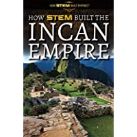 How STEM Built the Incan Empire (How STEM Built Empires)