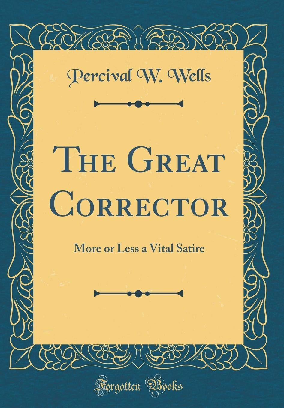 The Great Corrector More Or Less A Vital Satire Classic Reprint
