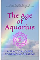 The Age of Aquarius: A practical guide to bringing 5D alive Kindle Edition