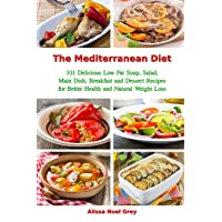 The Mediterranean Diet: 101 Delicious Low Fat Soup, Salad, Main Dish, Breakfast...
