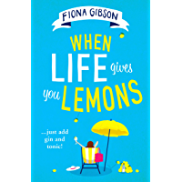 When Life Gives You Lemons: the perfect feel-good romantic comedy for summer 2020 book cover