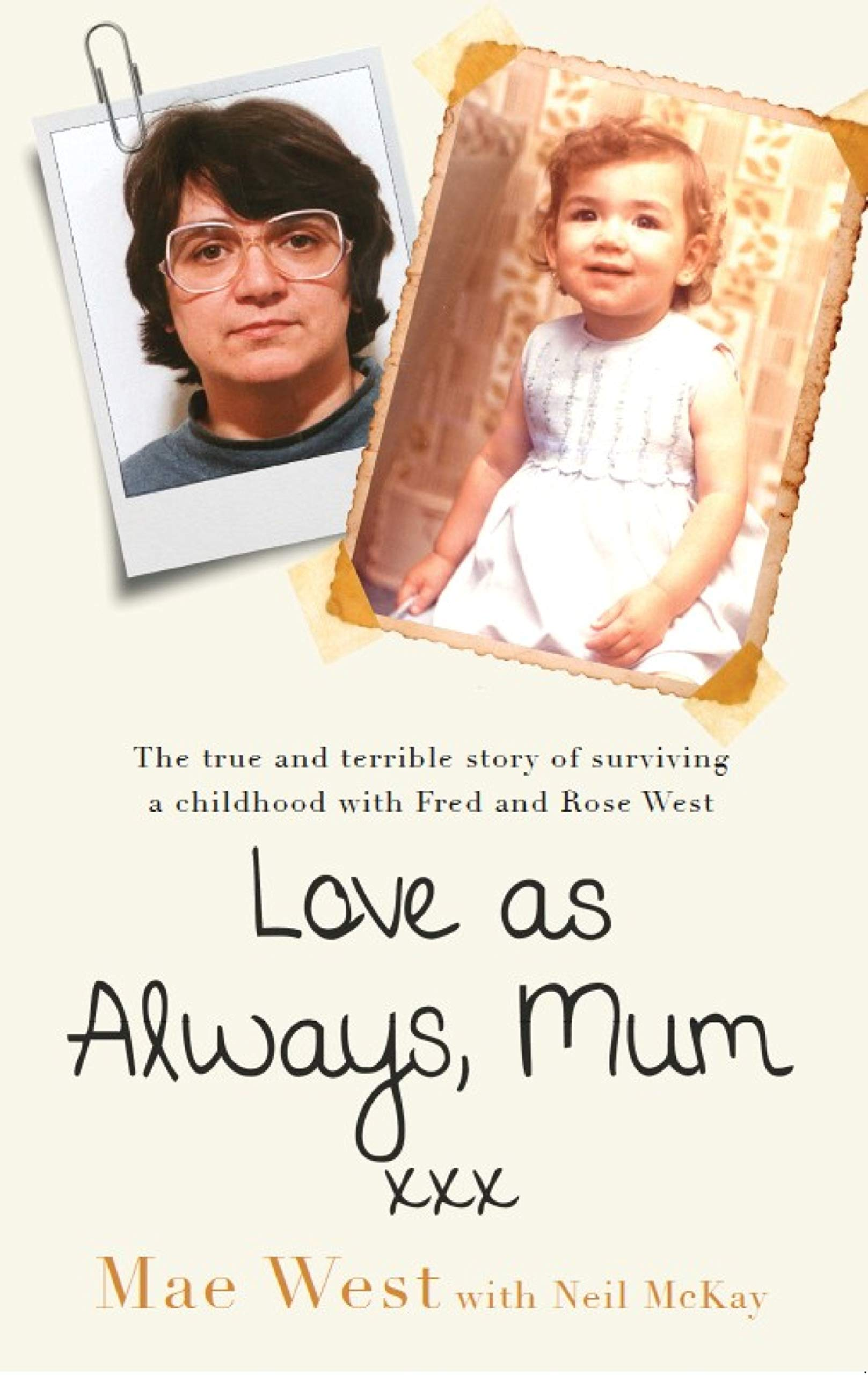 Love As Always Mum Xxx  The True And Terrible Story Of Surviving A Childhood With Fred And Rose West  English Edition