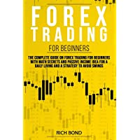 FOREX TRADING FOR BEGINNERS: The Complete Guide On FOREX Trading For Beginners With Math Secrets And Passive Income Idea…