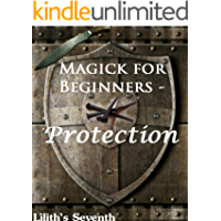 Mini Spellbook: Protection - Volume 2 - Lilith's Seventh: Magick For Beginners Book 2
