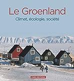 Le Groenland. Climat, écologie, société