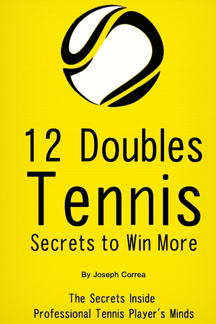 Download 12 Doubles Tennis Secrets to Win More: The Secrets Inside Professional Tennis Player's Minds ebook
