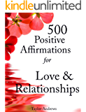 Affirmations: 500 Positive Affirmations for Love & Relationships - Reprogram your Subconscious to Manifest the Life of your Dreams (Affirmations to Change your Life Book 2)