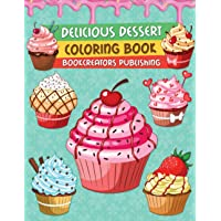 Delicious Desserts Coloring Book: A Delightful Collection of Dessert Designs for Kids (Pancakes, Cupcakes, Ice Cream…
