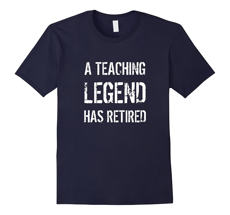 A Teaching Legend Has Retired T-shirt For Teacher Retirement
