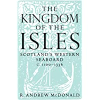 The Kingdom of the Isles: Scotland's Western Seaboard C.1100-C.1336 (Scottish Historical Review Monographs)