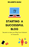 STARTING A SUCCESSFUL BLOG|Blog writing,Blogging Basics: 10 Secrets to take your Blog from Kick start to Awesome!(Bonus content) (Blogging in India Book 2)
