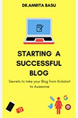 STARTING A SUCCESSFUL BLOG|Blog writing,Blogging Basics: 10 Secrets to take your Blog from Kick start to Awesome!(Bonus content) (Blogging in India Book 2) Kindle Edition