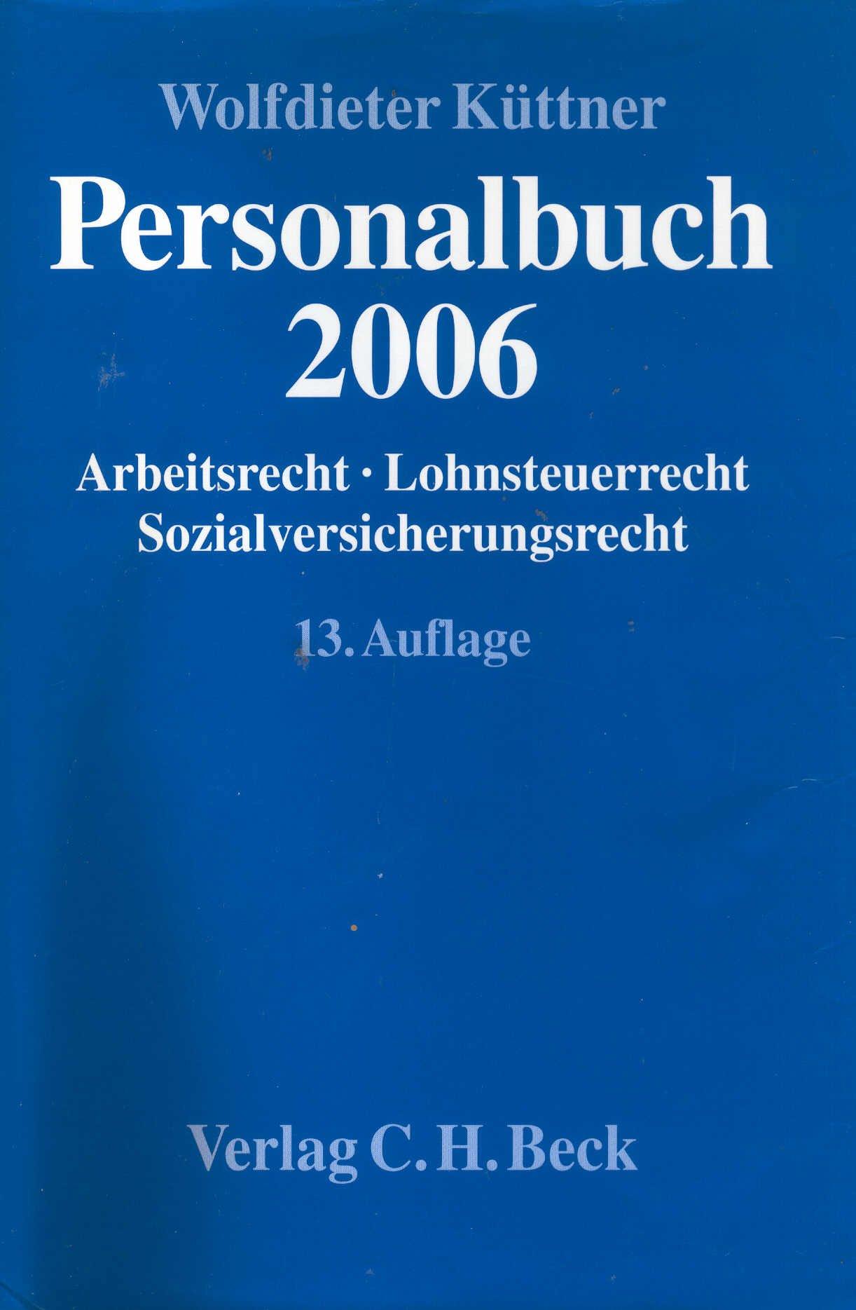Personalbuch 2006: Arbeitsrecht, Lohnsteuerrecht, Sozialversicherungsrecht Gebundenes Buch – 8. Mai 2006 Wolfdieter Küttner Dietmar Bauer Hans Eisemann Thomas Griese