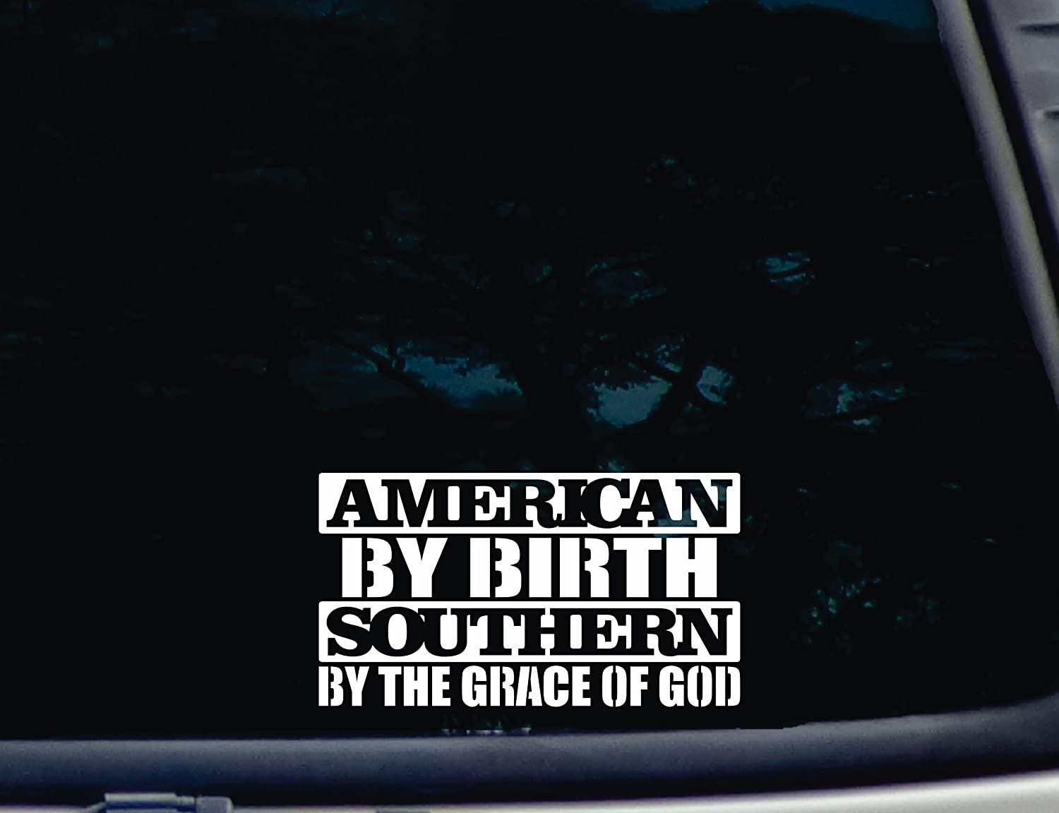 American by birth southern by the grace of god 6 3 4 x 3 3 4 die cut vinyl decal for window car truck tool box virtually any hard smooth surface