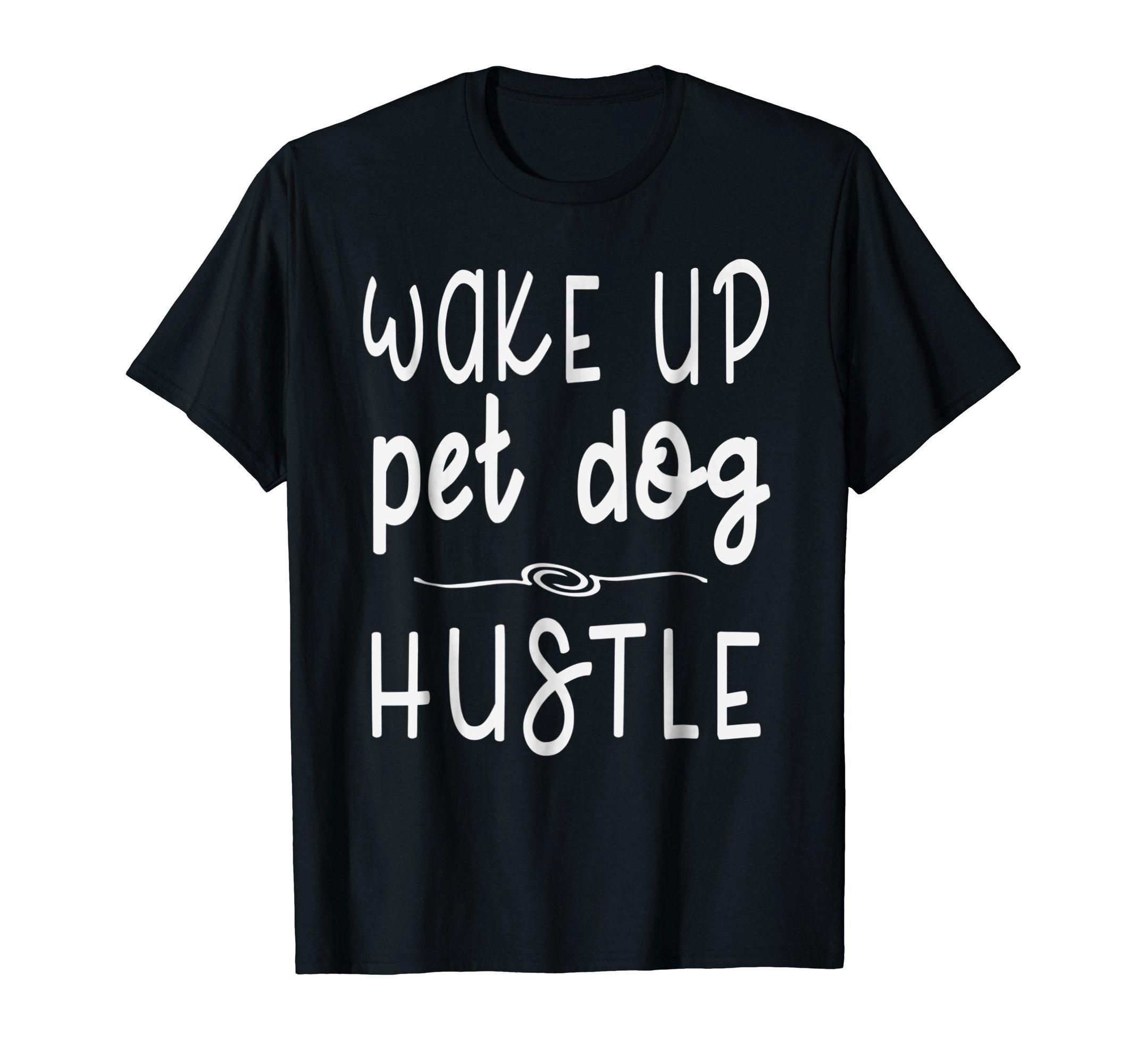 Wake Up Pet Dog Hustle T-Shirt