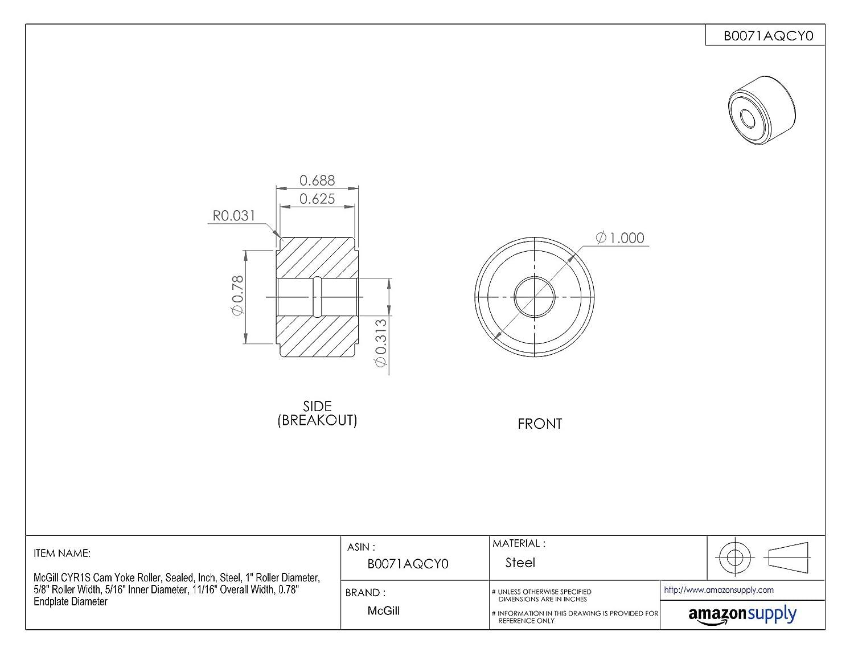 McGill CYR1S Cam Yoke Roller 5//8 Roller Width 1 Roller Diameter Inch 11//16 Overall Width Steel Sealed 0.78 Endplate Diameter 5//16 Inner Diameter