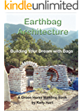 Earthbag Architecture: Building Your Dream with Bags (Green Home Building Book 3)