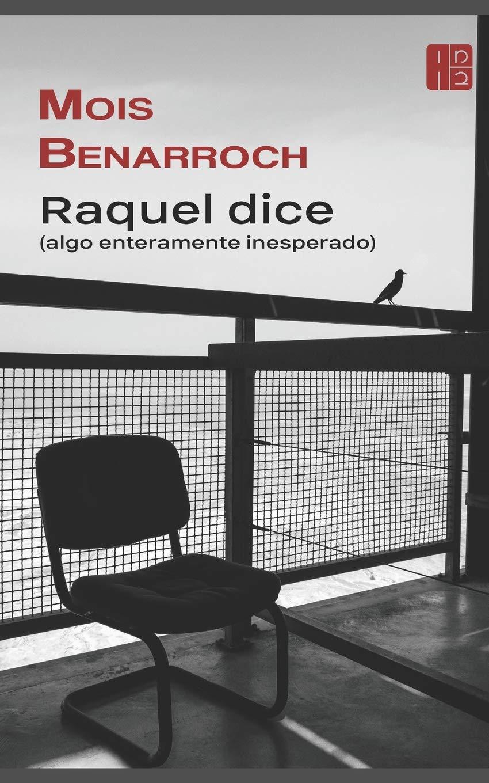 Raquel dice (algo enteramente inesperado): Ciclo Amor y exilios Tapa blanda – 16 oct 2016 Mois Benarroch Liah Benarroch Matteo Losurdo Independently published