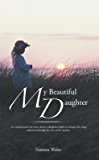My Beautiful Daughter : An inspirational true story about a daughters fight to conquer  her drug addiction through the eyes of her mother.