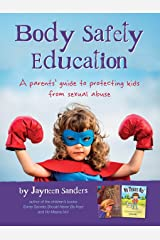 Body Safety Education: A parents' guide to protecting kids from sexual abuse Paperback