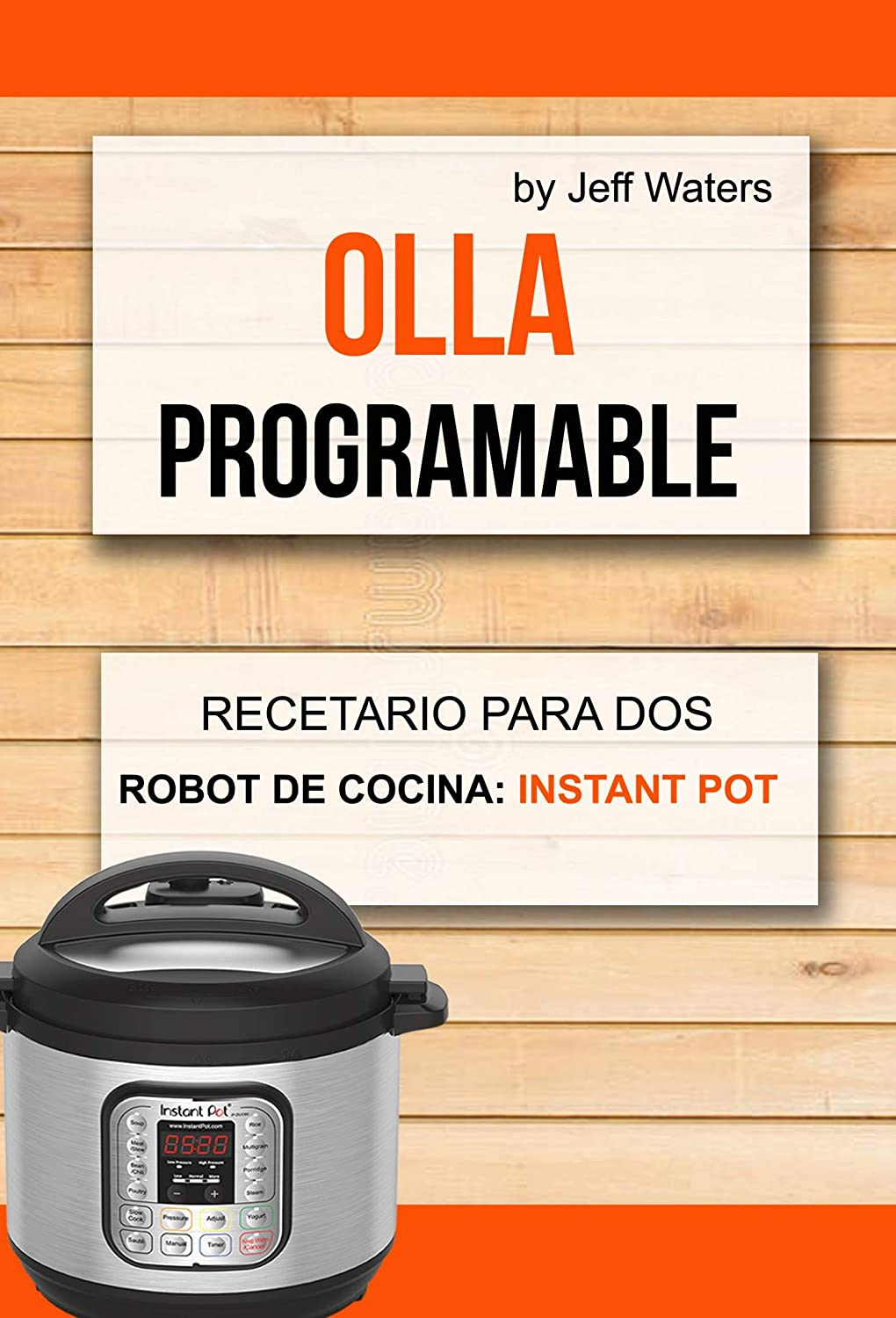 Olla programable: Recetario Para Dos (Robot de cocina: Instant Pot) eBook: Waters, Jeff, Guaita Vallenilla, Stanlyn: Amazon.es: Tienda Kindle