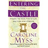Entering the Castle: Finding the Inner Path to God and Your Soul's Purpose