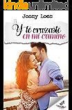 Y te cruzaste en mi camino (Spanish Edition)