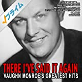 There I've Said It Again - Vaughn Monroe's Greatest Hits