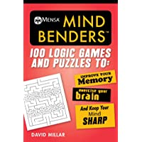 Mensaa Mind Benders: 100 Logic Games and Puzzles to Improve Your Memory, Exercise Your Brain, and Keep Your Mind Sharp