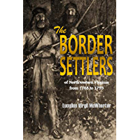 The Border Settlers of Northwestern Virginia from 1768 to 1795: Embracing the Life of Jesse Hughes and Other Noted… book cover