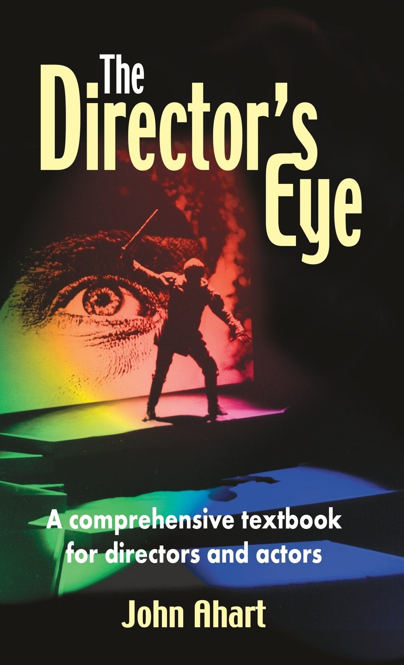 Director's Eye: A Comprehensive Textbook for Directors and Actors