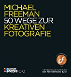 50 Wege zur kreativen Fotografie (mitp Edition ProfiFoto)