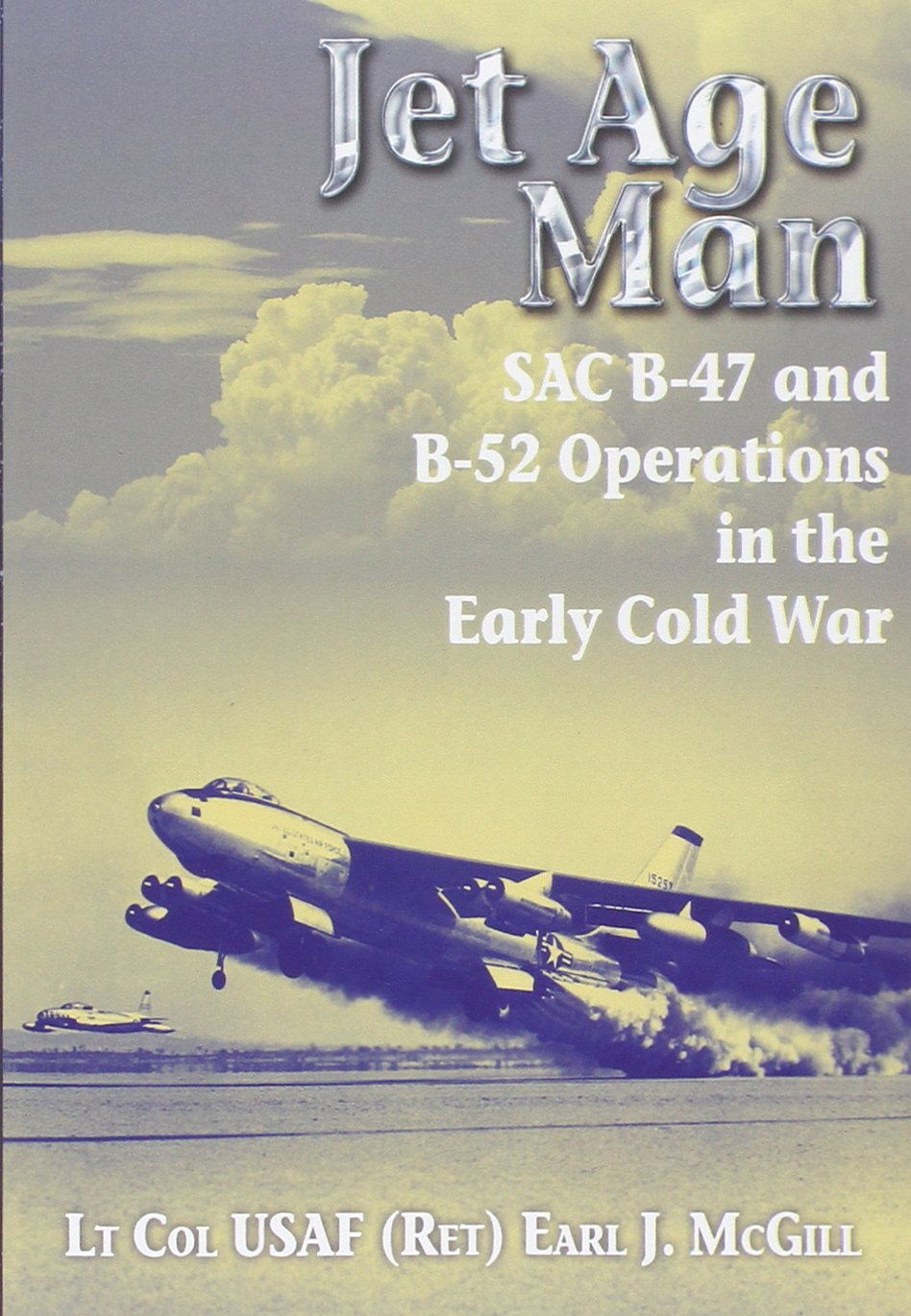 Jet Age Man: SAC B-47 and B-52 Operations in the Early Cold War ...