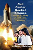 Call Center Rocket Science: 110 Tips to Creating a World Class Customer Service Organization