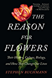 The Reason for Flowers: Their History, Culture, Biology, and How They Change Our Lives (English Edition)